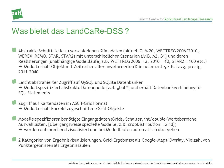 Leibniz Centre for Agricultural Landscape Research Michael Berg, Kölpinsee, 26.10.2011, Möglichkeiten zur Erweiterung des LandCaRe-DSS um Endnutzer-orientierte Modelle LandCaRe-DSS-LSA kann hier und jetzt genutzt werden .
