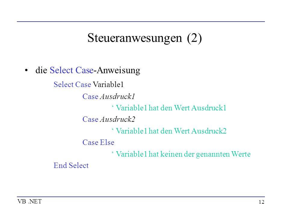 12 Steueranwesungen (2) die Select Case-Anweisung Select Case Variable1 Case Ausdruck1 Variable1 hat den Wert Ausdruck1 Case Ausdruck2 Variable1 hat d
