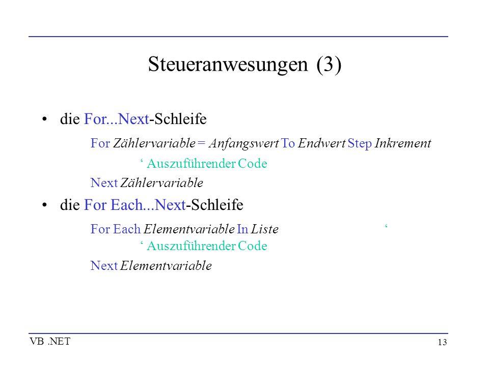 13 Steueranwesungen (3) die For...Next-Schleife For Zählervariable = Anfangswert To Endwert Step Inkrement Auszuführender Code Next Zählervariable die