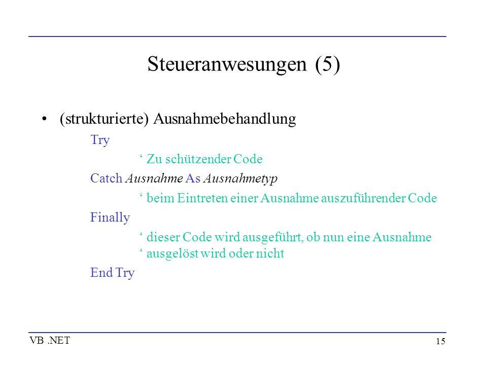 15 Steueranwesungen (5) (strukturierte) Ausnahmebehandlung Try Zu schützender Code Catch Ausnahme As Ausnahmetyp beim Eintreten einer Ausnahme auszufü