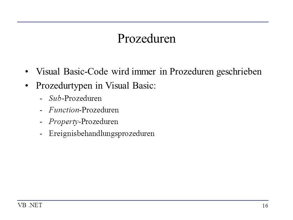 16 Prozeduren Visual Basic-Code wird immer in Prozeduren geschrieben Prozedurtypen in Visual Basic: -Sub-Prozeduren -Function-Prozeduren -Property-Pro