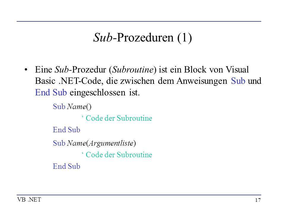 17 Sub-Prozeduren (1) Eine Sub-Prozedur (Subroutine) ist ein Block von Visual Basic.NET-Code, die zwischen dem Anweisungen Sub und End Sub eingeschlos
