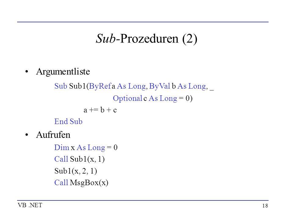 18 Sub-Prozeduren (2) Argumentliste Sub Sub1(ByRef a As Long, ByVal b As Long, _ Optional c As Long = 0) a += b + c End Sub Aufrufen Dim x As Long = 0