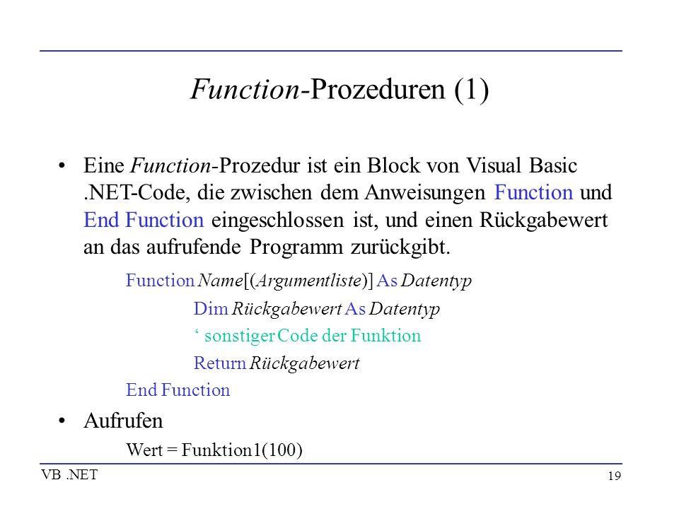 19 Function-Prozeduren (1) Eine Function-Prozedur ist ein Block von Visual Basic.NET-Code, die zwischen dem Anweisungen Function und End Function eing