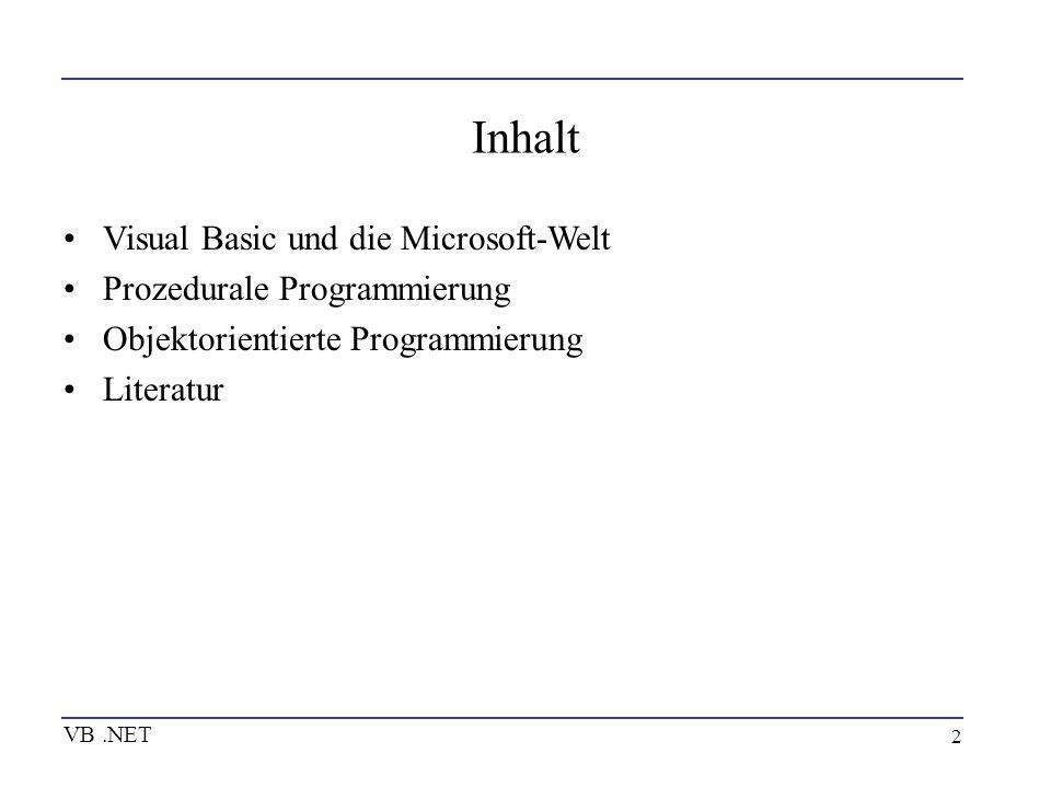 2 Inhalt Visual Basic und die Microsoft-Welt Prozedurale Programmierung Objektorientierte Programmierung Literatur VB.NET
