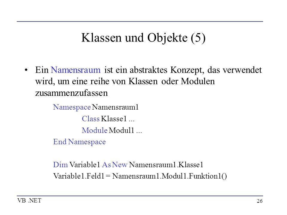 26 Klassen und Objekte (5) Ein Namensraum ist ein abstraktes Konzept, das verwendet wird, um eine reihe von Klassen oder Modulen zusammenzufassen Name