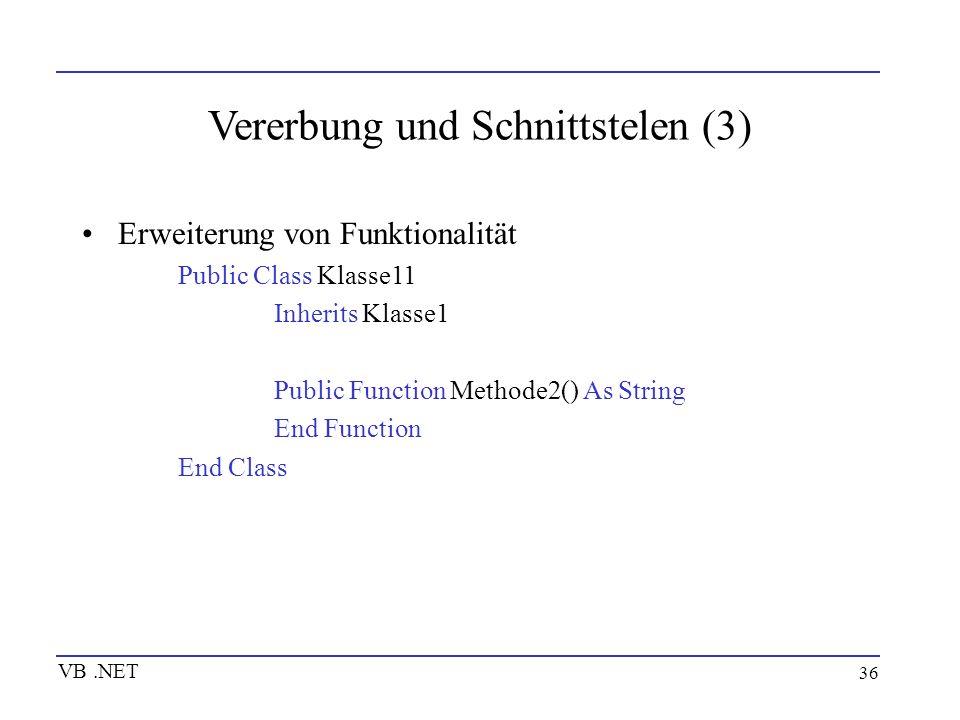 36 Vererbung und Schnittstelen (3) Erweiterung von Funktionalität Public Class Klasse11 Inherits Klasse1 Public Function Methode2() As String End Func