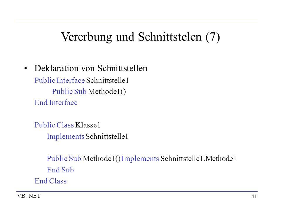 41 Vererbung und Schnittstelen (7) Deklaration von Schnittstellen Public Interface Schnittstelle1 Public Sub Methode1() End Interface Public Class Kla
