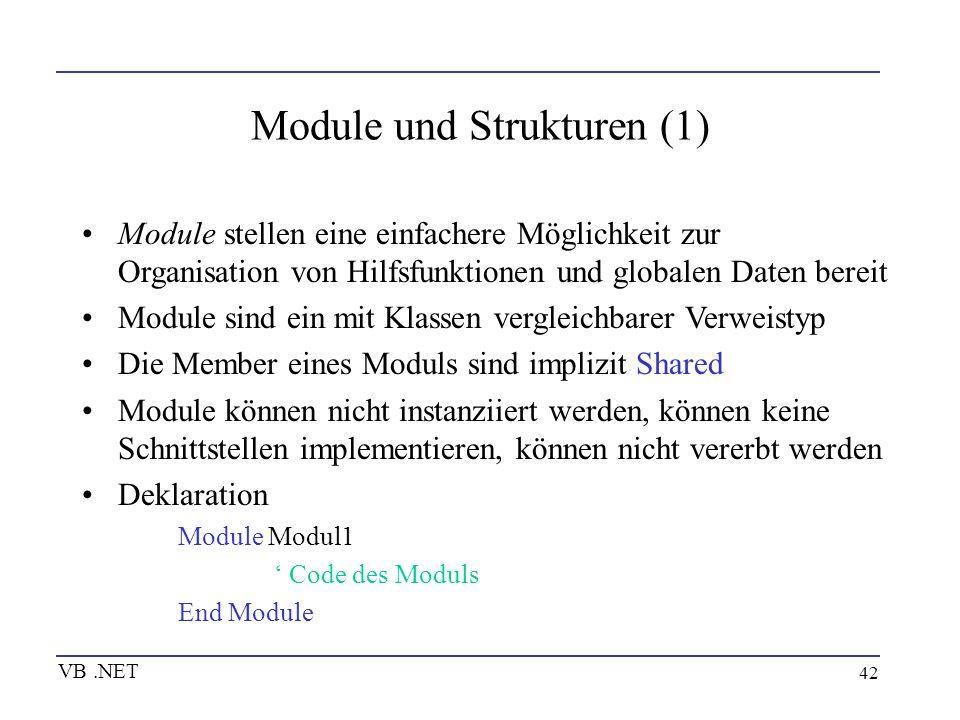 42 Module und Strukturen (1) Module stellen eine einfachere Möglichkeit zur Organisation von Hilfsfunktionen und globalen Daten bereit Module sind ein
