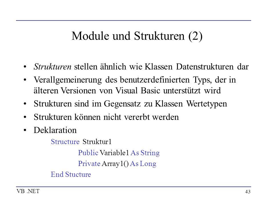 43 Module und Strukturen (2) Strukturen stellen ähnlich wie Klassen Datenstrukturen dar Verallgemeinerung des benutzerdefinierten Typs, der in älteren