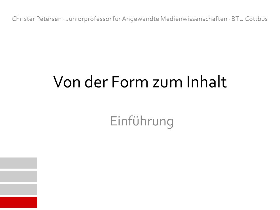 Einführung Christer Petersen · Juniorprofessor für Angewandte Medienwissenschaften · BTU Cottbus Von der Form zum Inhalt