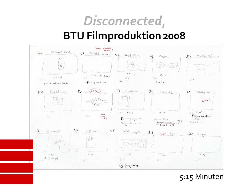 Disconnected, BTU Filmproduktion 2008 5:15 Minuten