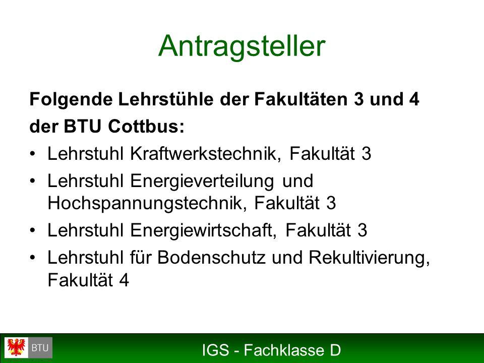 IGS - Fachklasse D Folgende Lehrstühle der Fakultäten 3 und 4 der BTU Cottbus: Lehrstuhl Kraftwerkstechnik, Fakultät 3 Lehrstuhl Energieverteilung und
