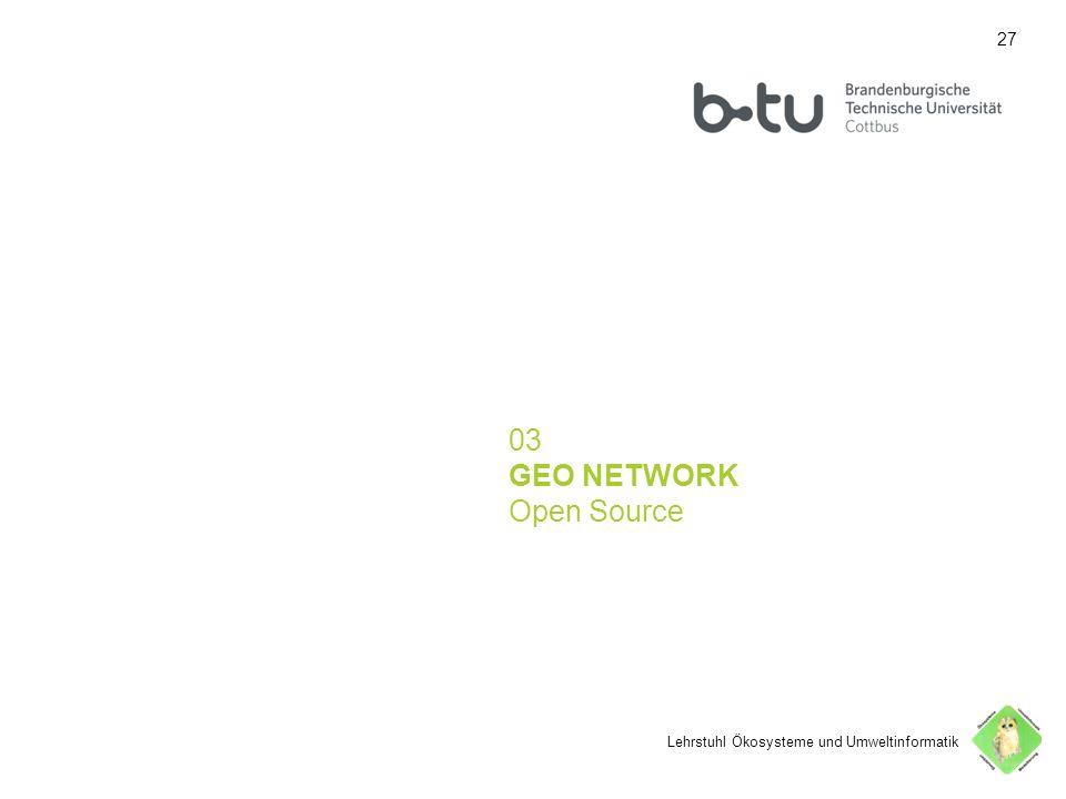 27 03 GEO NETWORK Open Source Lehrstuhl Ökosysteme und Umweltinformatik 27