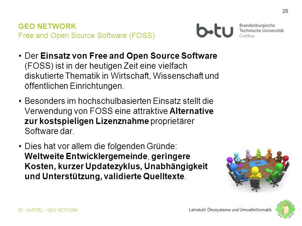 28 GEO NETWORK Free and Open Source Software (FOSS) Der Einsatz von Free and Open Source Software (FOSS) ist in der heutigen Zeit eine vielfach diskut