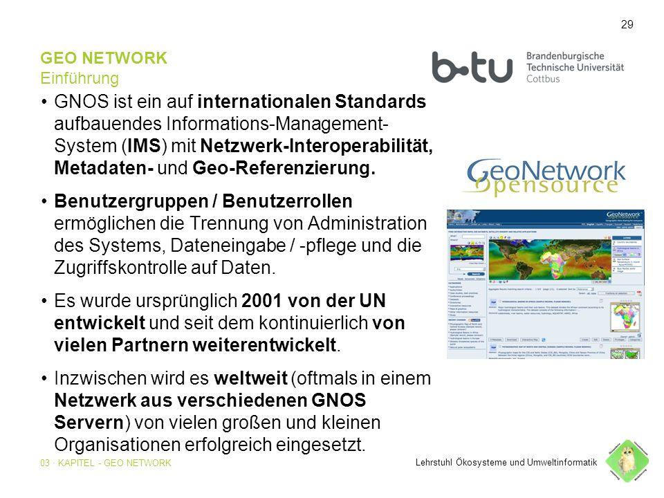 29 GEO NETWORK Einführung GNOS ist ein auf internationalen Standards aufbauendes Informations-Management- System (IMS) mit Netzwerk-Interoperabilität, Metadaten- und Geo-Referenzierung.
