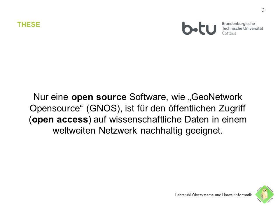 33 THESE Nur eine open source Software, wie GeoNetwork Opensource (GNOS), ist für den öffentlichen Zugriff (open access) auf wissenschaftliche Daten in einem weltweiten Netzwerk nachhaltig geeignet.