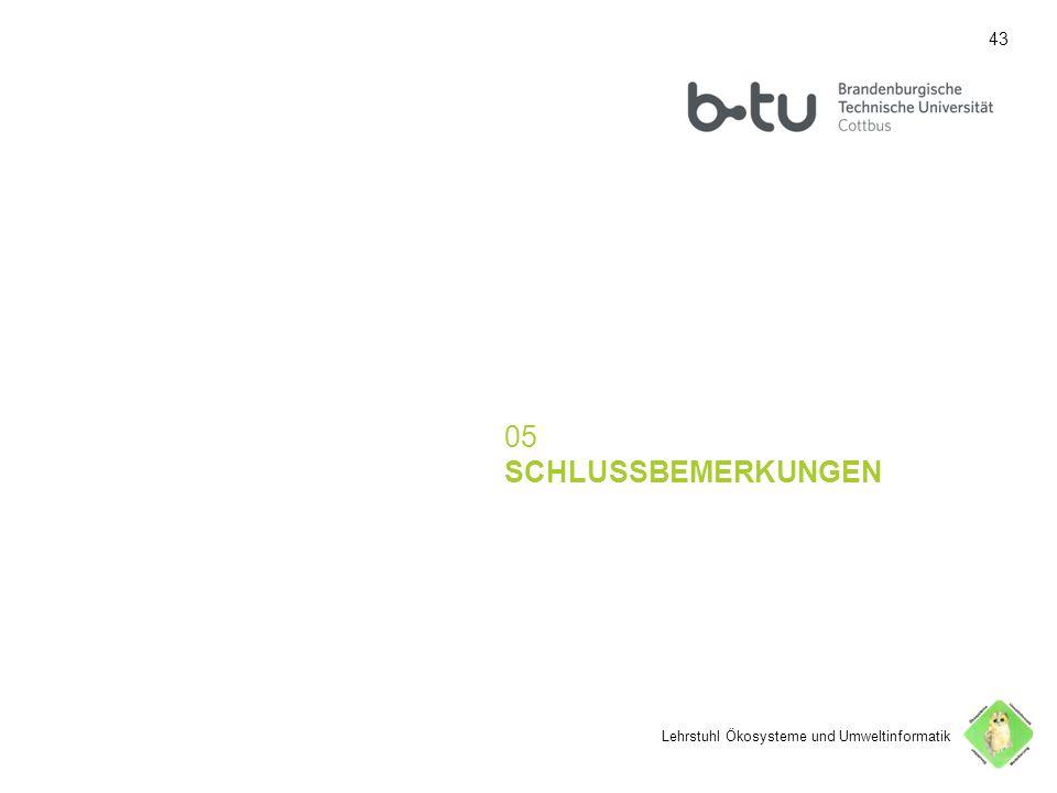 43 05 SCHLUSSBEMERKUNGEN Lehrstuhl Ökosysteme und Umweltinformatik 43