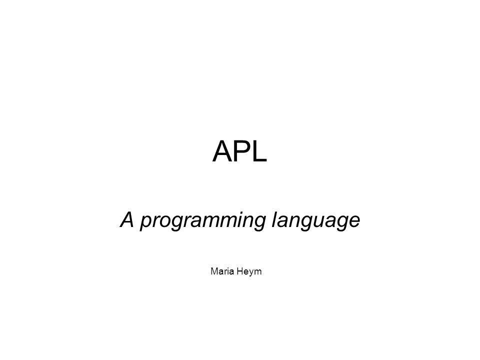 APL A programming language Maria Heym