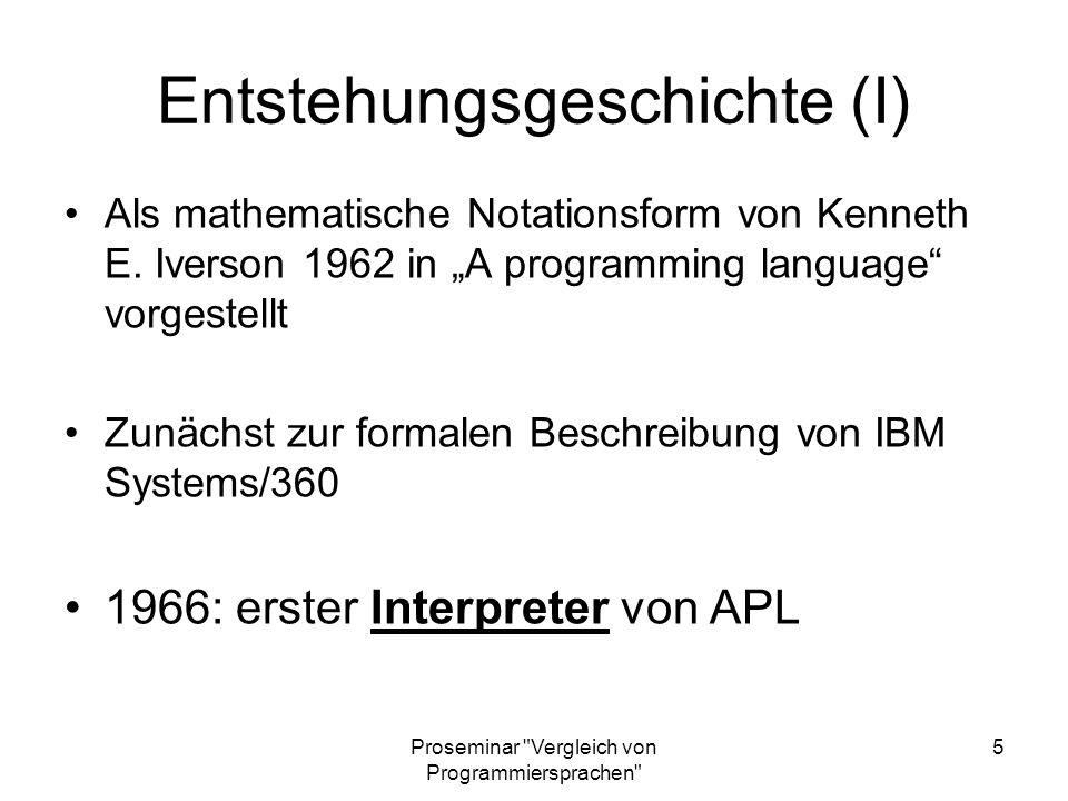 Proseminar Vergleich von Programmiersprachen 6 Entstehungsgeschichte (II) Bis 1985: IBM führender Anbieter des Interpreters Seit 1992: Weiterentwicklung durch kleinere Softwarefirmen Aufnahme in die.Net-Familie