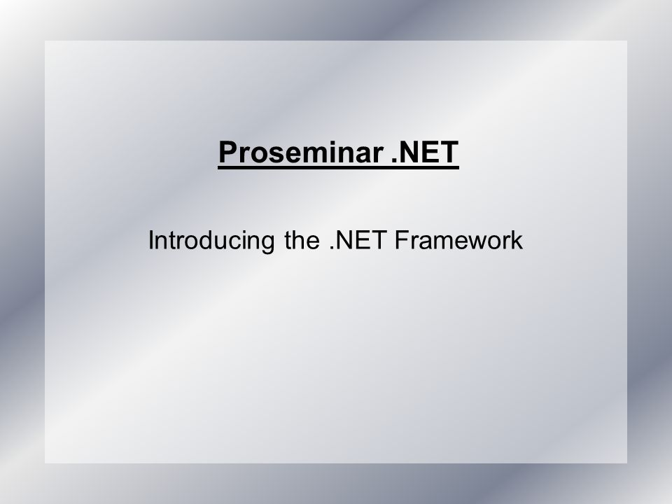 Proseminar.NET Introducing the.NET Framework