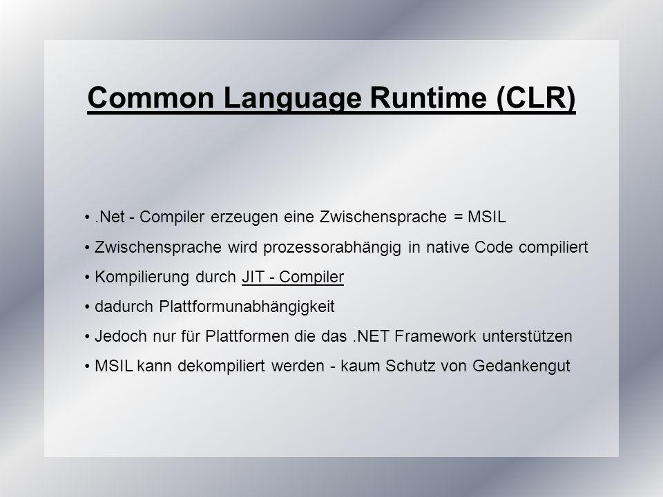 .Net - Compiler erzeugen eine Zwischensprache = MSIL Zwischensprache wird prozessorabhängig in native Code compiliert Kompilierung durch JIT - CompilerJIT - Compiler dadurch Plattformunabhängigkeit Jedoch nur für Plattformen die das.NET Framework unterstützen MSIL kann dekompiliert werden - kaum Schutz von Gedankengut Common Language Runtime (CLR)