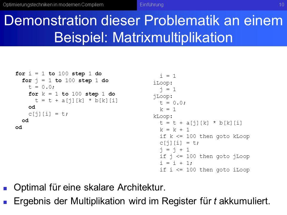 Optimierungstechniken in modernen CompilernEinführung10 Demonstration dieser Problematik an einem Beispiel: Matrixmultiplikation Optimal für eine skalare Architektur.
