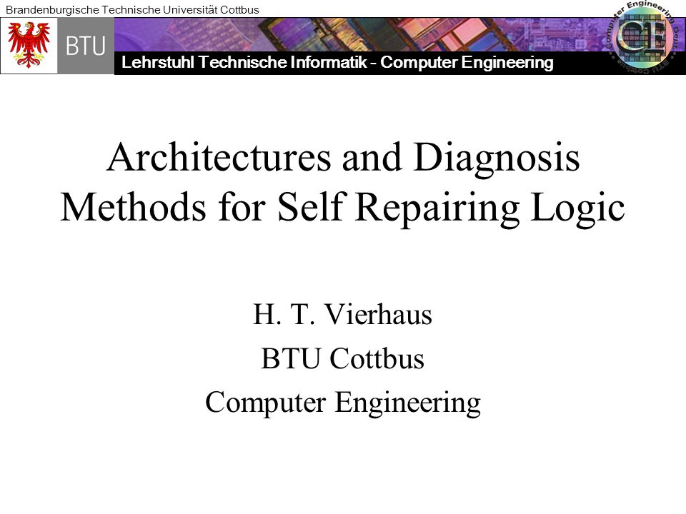 Lehrstuhl Technische Informatik - Computer Engineering Brandenburgische Technische Universität Cottbus Architectures and Diagnosis Methods for Self Repairing Logic H.
