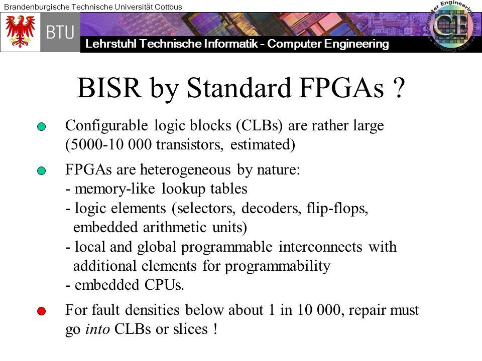 Lehrstuhl Technische Informatik - Computer Engineering Brandenburgische Technische Universität Cottbus BISR by Standard FPGAs .