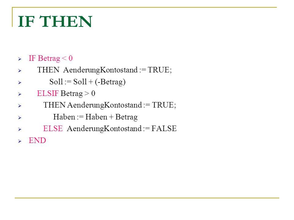 IF THEN IF Betrag < 0 THEN AenderungKontostand := TRUE; Soll := Soll + (-Betrag) ELSIF Betrag > 0 THEN AenderungKontostand := TRUE; Haben := Haben + Betrag ELSE AenderungKontostand := FALSE END