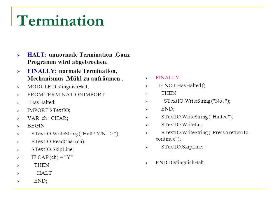 Termination HALT: unnormale Termination,Ganz Programm wird abgebrochen. FINALLY: normale Termination, Mechanismus,Mühl zu aufräumen. MODULE Distinguis