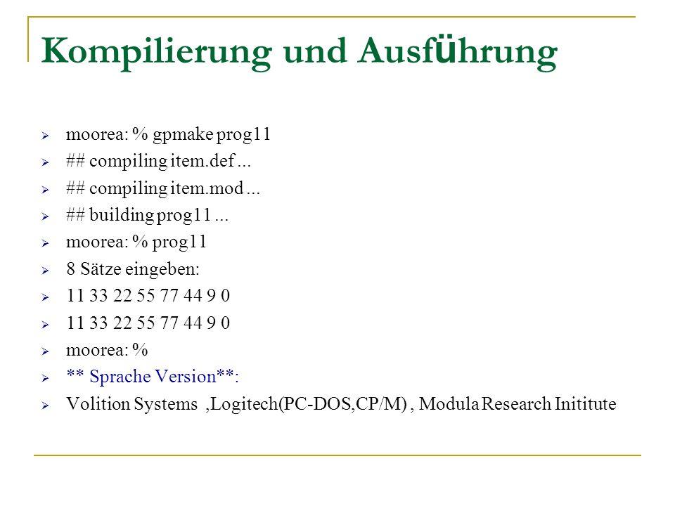 Kompilierung und Ausf ü hrung moorea: % gpmake prog11 ## compiling item.def... ## compiling item.mod... ## building prog11... moorea: % prog11 8 Sätze
