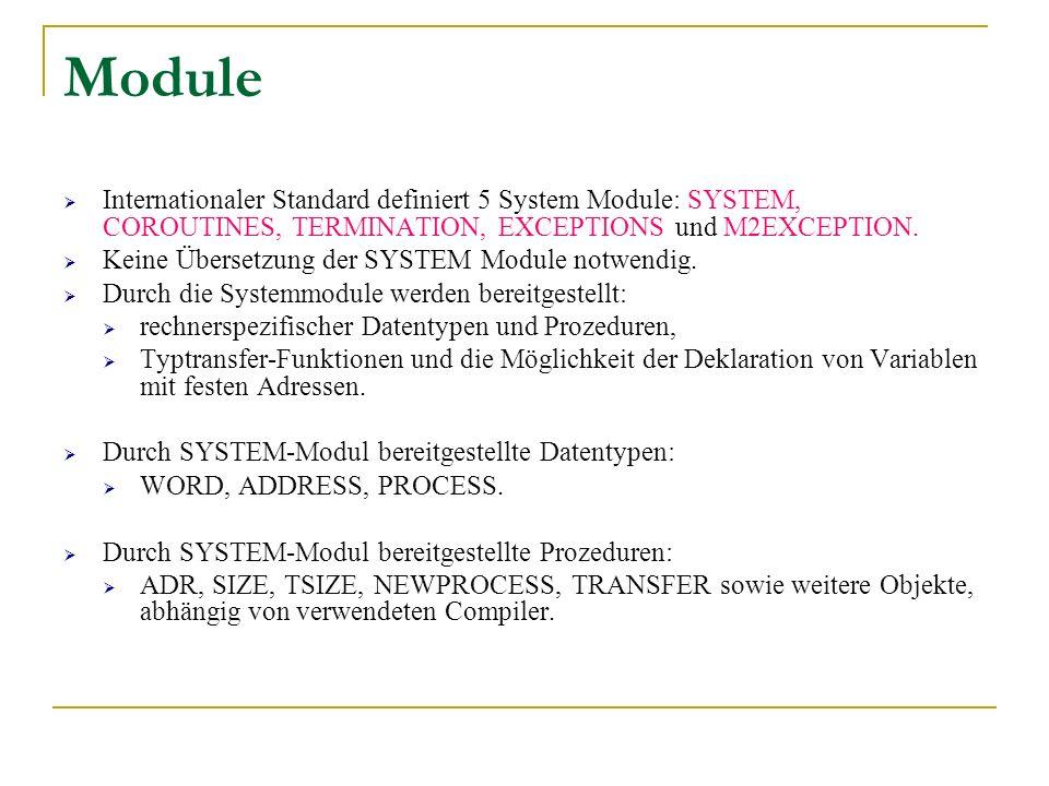 Module Internationaler Standard definiert 5 System Module: SYSTEM, COROUTINES, TERMINATION, EXCEPTIONS und M2EXCEPTION. Keine Übersetzung der SYSTEM M