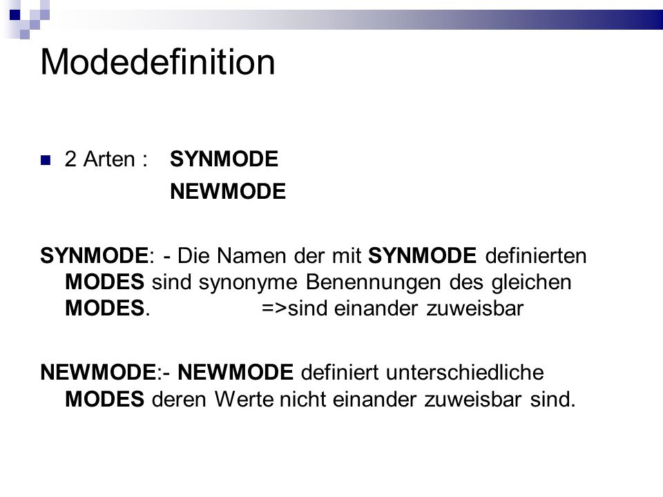 Modedefinition 2 Arten :SYNMODE NEWMODE SYNMODE: - Die Namen der mit SYNMODE definierten MODES sind synonyme Benennungen des gleichen MODES. =>sind ei