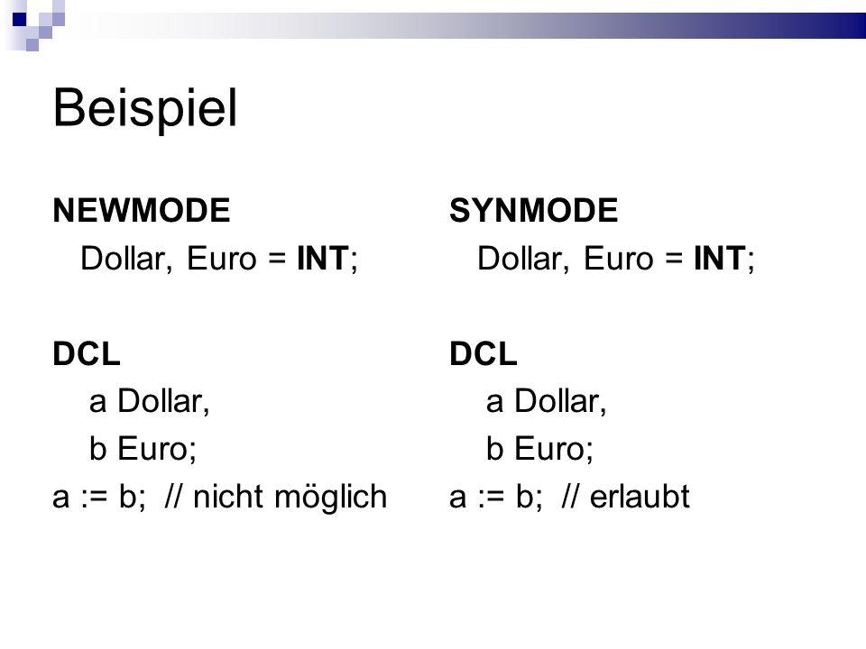 Beispiel NEWMODE Dollar, Euro = INT; DCL a Dollar, b Euro; a := b; // nicht möglich SYNMODE Dollar, Euro = INT; DCL a Dollar, b Euro; a := b; // erlau
