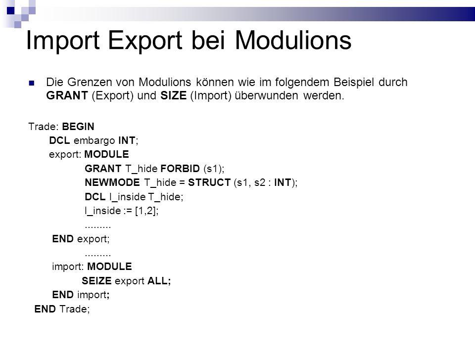 Import Export bei Modulions Die Grenzen von Modulions können wie im folgendem Beispiel durch GRANT (Export) und SIZE (Import) überwunden werden. Trade