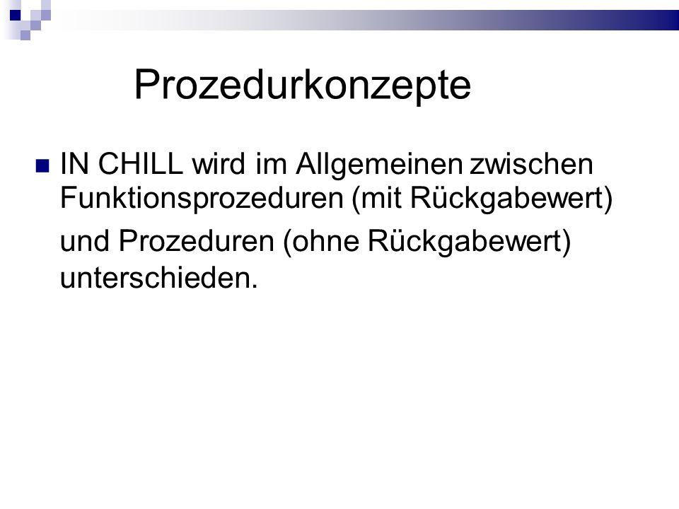 Prozedurkonzepte IN CHILL wird im Allgemeinen zwischen Funktionsprozeduren (mit Rückgabewert) und Prozeduren (ohne Rückgabewert) unterschieden.