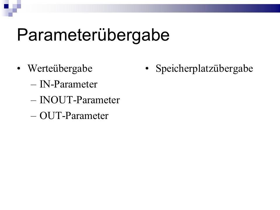Parameterübergabe Werteübergabe –IN-Parameter –INOUT-Parameter –OUT-Parameter Speicherplatzübergabe
