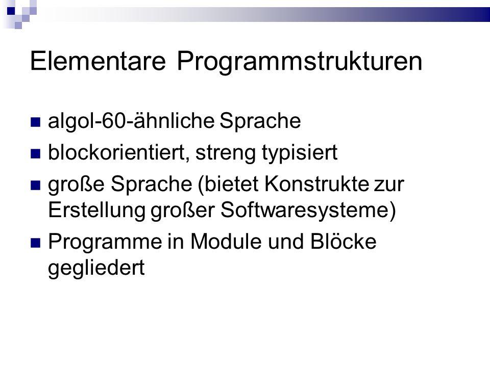 Elementare Programmstrukturen algol-60-ähnliche Sprache blockorientiert, streng typisiert große Sprache (bietet Konstrukte zur Erstellung großer Softw