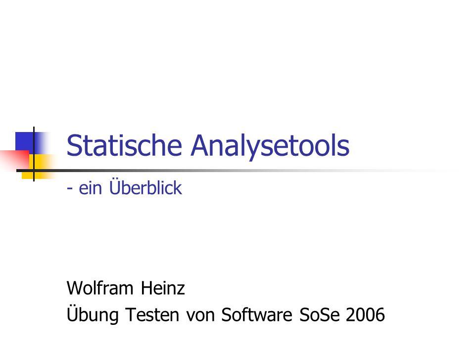 Statische Analysetools - ein Überblick Wolfram Heinz Übung Testen von Software SoSe 2006