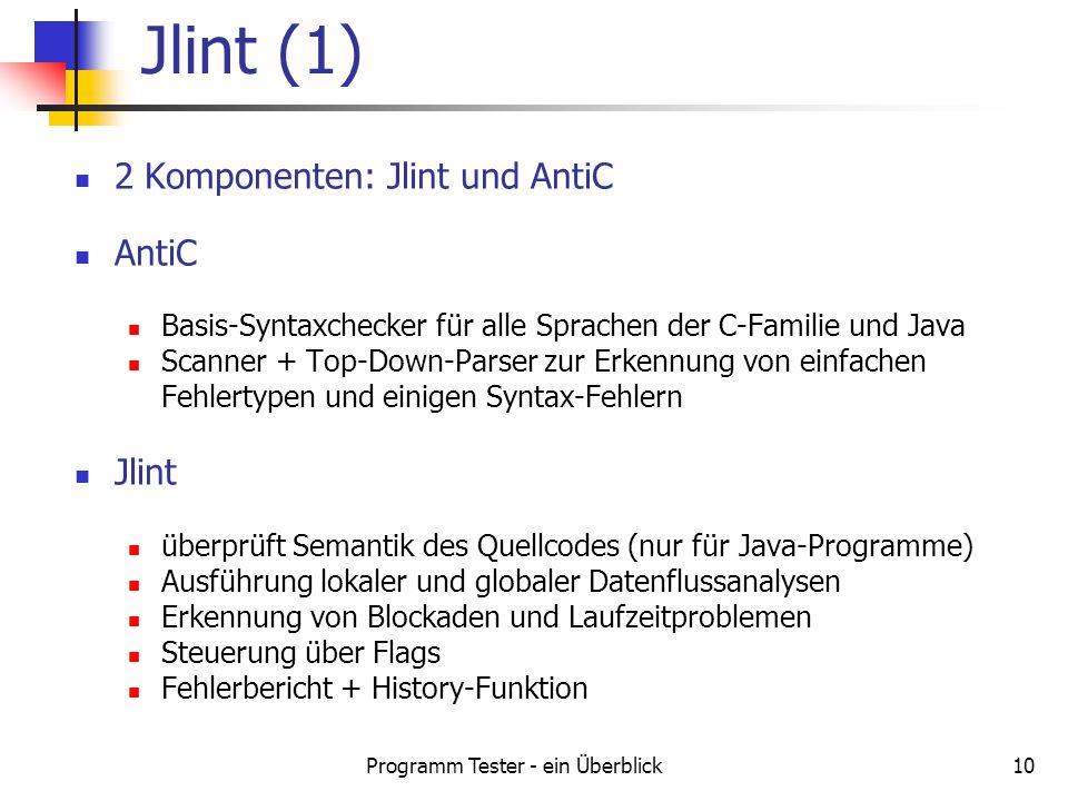 Programm Tester - ein Überblick10 2 Komponenten: Jlint und AntiC AntiC Basis-Syntaxchecker für alle Sprachen der C-Familie und Java Scanner + Top-Down