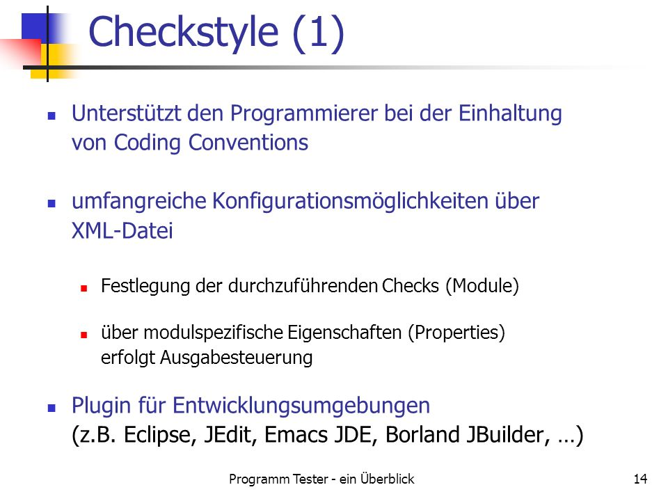 Programm Tester - ein Überblick14 Unterstützt den Programmierer bei der Einhaltung von Coding Conventions umfangreiche Konfigurationsmöglichkeiten übe