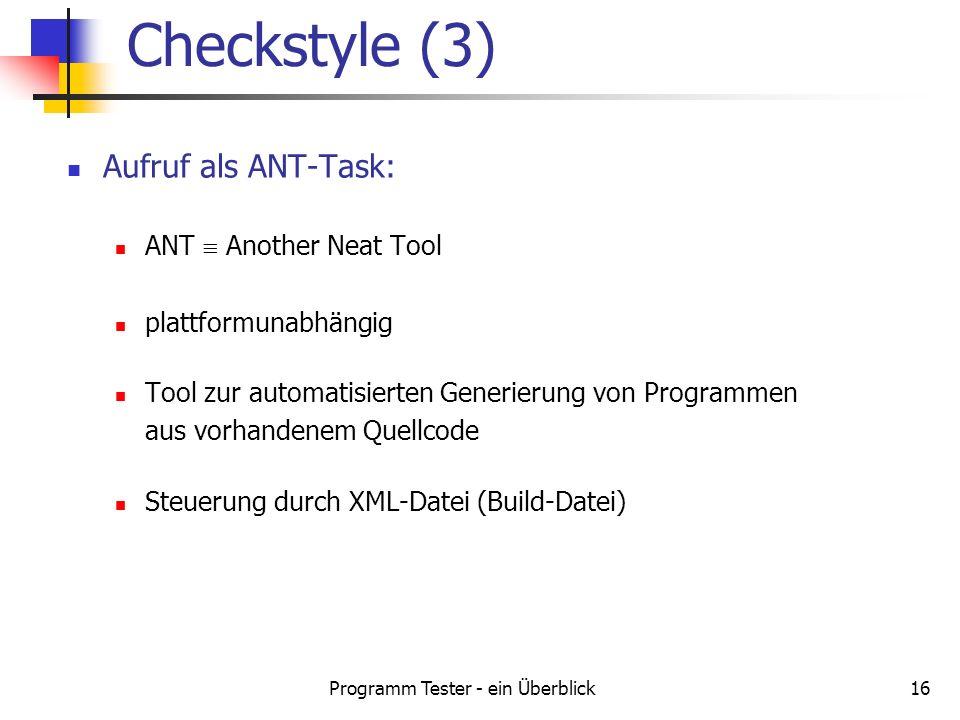 Programm Tester - ein Überblick16 Aufruf als ANT-Task: ANT Another Neat Tool plattformunabhängig Tool zur automatisierten Generierung von Programmen a