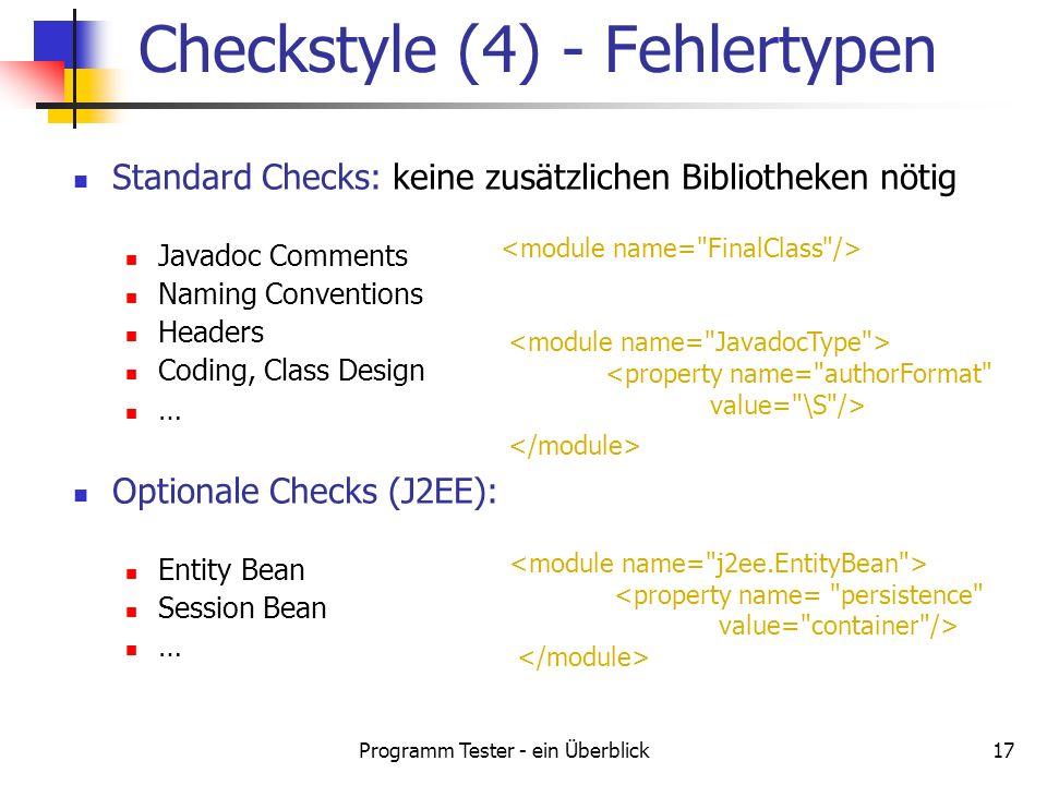 Programm Tester - ein Überblick17 Standard Checks: keine zusätzlichen Bibliotheken nötig Javadoc Comments Naming Conventions Headers Coding, Class Des
