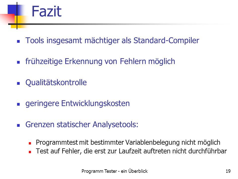 Programm Tester - ein Überblick19 Tools insgesamt mächtiger als Standard-Compiler frühzeitige Erkennung von Fehlern möglich Qualitätskontrolle geringe