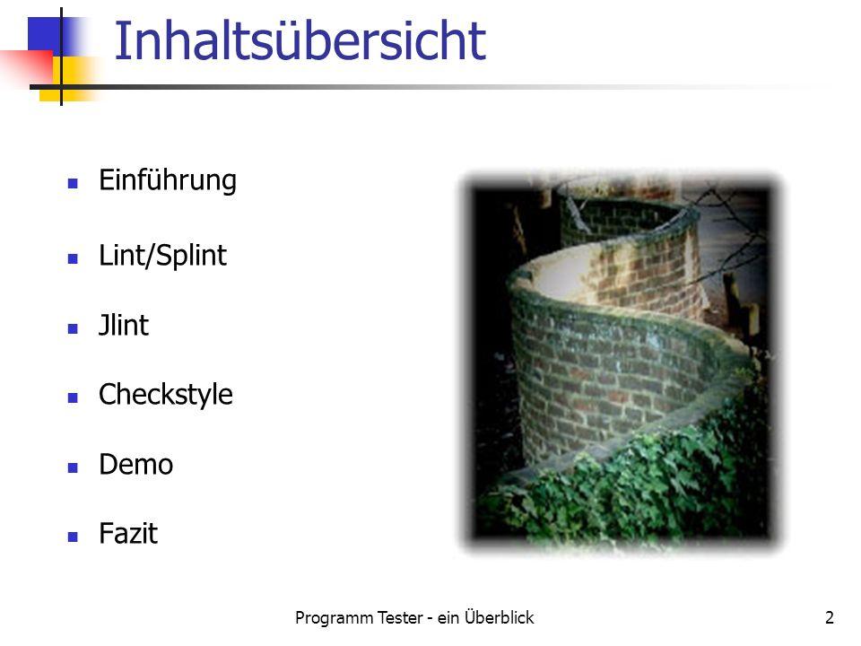 Programm Tester - ein Überblick3 Analysetools: Lint/Splint 3.1.1 Jlint 2.3 Checkstyle 4.1 Statischer Test: Semantische Überprüfung von Quellcode eines Programms auf Fehler Programm selbst wird nicht ausgeführt Einführung (1)