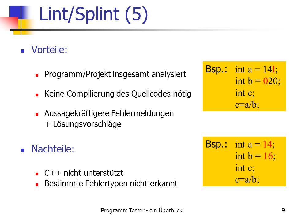 Programm Tester - ein Überblick9 Vorteile: Programm/Projekt insgesamt analysiert Keine Compilierung des Quellcodes nötig Aussagekräftigere Fehlermeldu