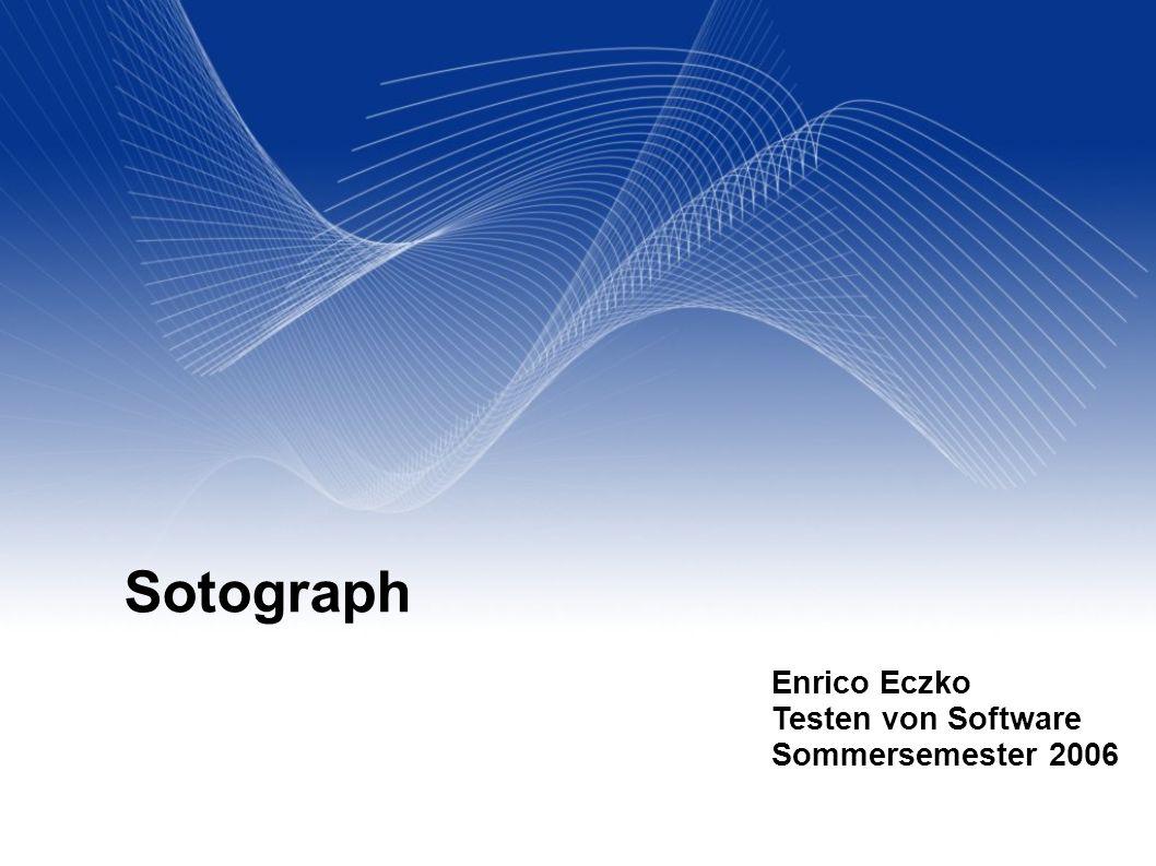 Your Name Your Title Your Organization (Line #1) Your Organization (Line #2) 2005-12-31 Sotograph Enrico Eczko Testen von Software Sommersemester 2006