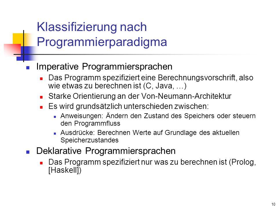 10 Klassifizierung nach Programmierparadigma Imperative Programmiersprachen Das Programm spezifiziert eine Berechnungsvorschrift, also wie etwas zu be