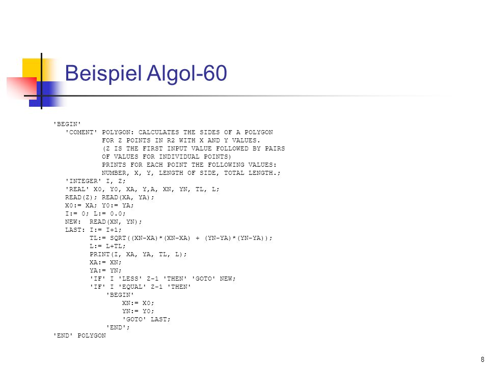 8 Beispiel Algol-60 BEGIN COMENT POLYGON: CALCULATES THE SIDES OF A POLYGON FOR Z POINTS IN R2 WITH X AND Y VALUES.